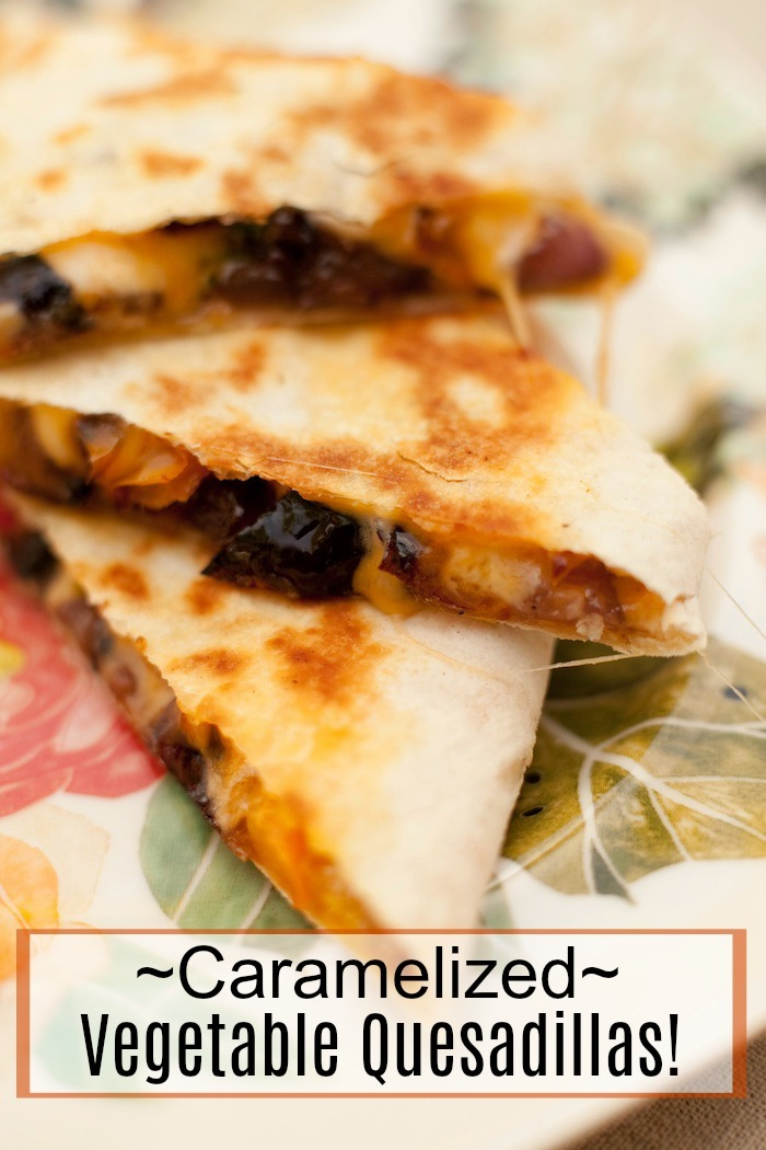 Caramelized Vegetable Quesadillas #quesadillas #caramelizedvegetables #mexicanfood #cincodemayo