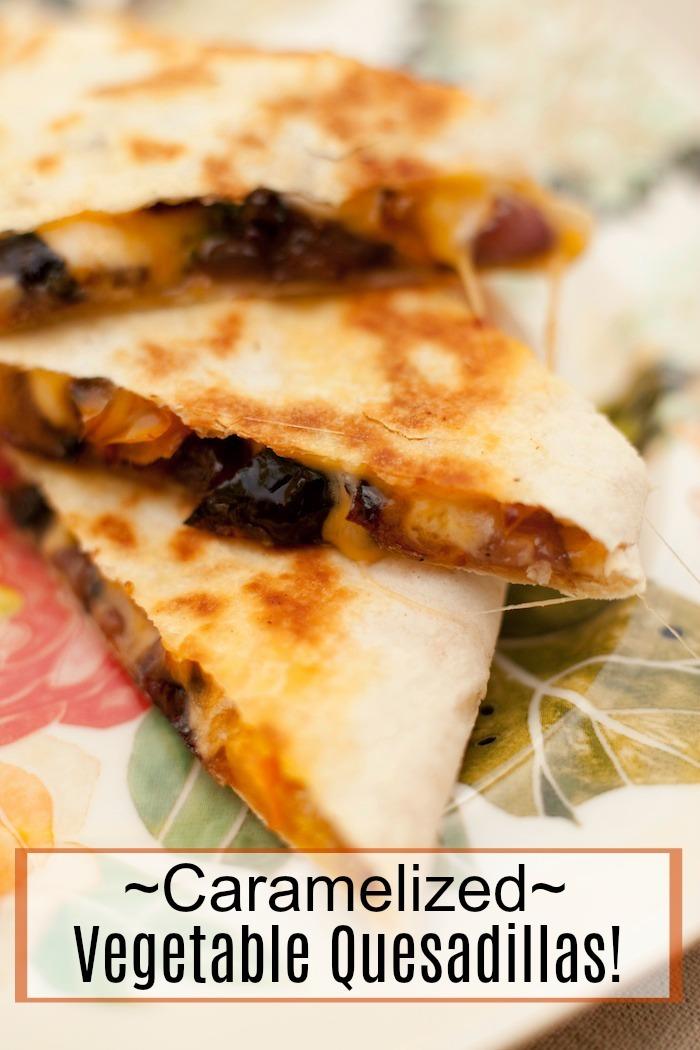 Caramelized Vegetable Quesadillas #quesadillas #caramelizedvegetables #mexicanfood #cincodemayo