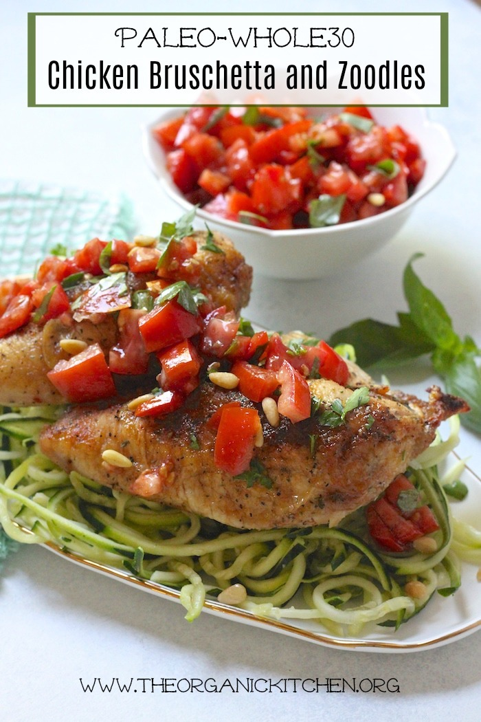 Chicken Bruschetta and Zoodles - Whole 30/Paleo #paleo #whole30 #chickenbruschetta #zoodles